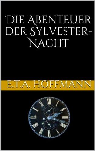 Die Abenteuer der Sylvester-Nacht por E.T.A. Hoffmann