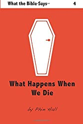 What Happens When We Die: Volume 4 (What The Bible Says)