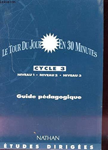Le tour du jour en 30 minutes, CE2, CM1, CM2. Guide du maître