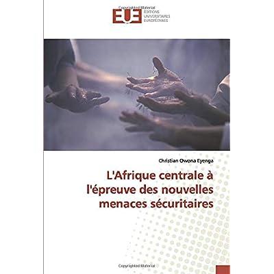 L'Afrique centrale à l'épreuve des nouvelles menaces sécuritaires