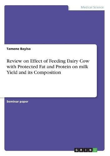 Review on Effect of Feeding Dairy Cow with Protected Fat and Protein on milk Yield and its Composition por Tamene Bayisa