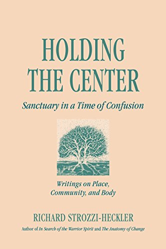 Holding the Center: Sanctuary in a Time of Confusion: Writings on Place, Community and Body -