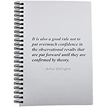 Notebook with It is also a good rule not to put overmuch confidence in the observational results that are put forward until they are confirmed by theory.