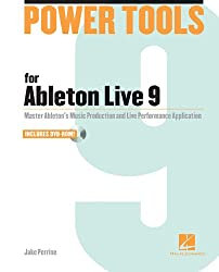 Power Tools for Ableton Live 9: Master Ableton's Music Production and Live Performance Application