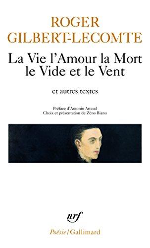 La Vie l'Amour la Mort le Vide et le Vent et autres textes par Roger Gilbert-Lecomte
