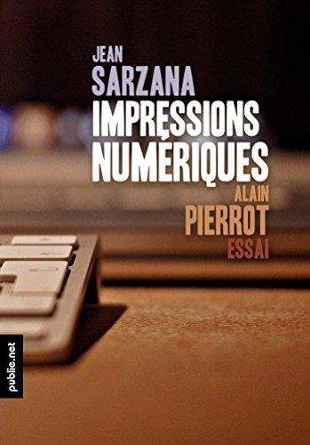 Impressions numériques: au coeur de la mutation numérique du livre, et de ses enjeux (Critique & Essai) par Jean Sarzana