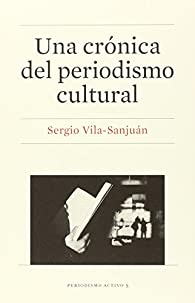 Una crónica del periodismo cultural par Sergio Vila-Sanjuán Robert