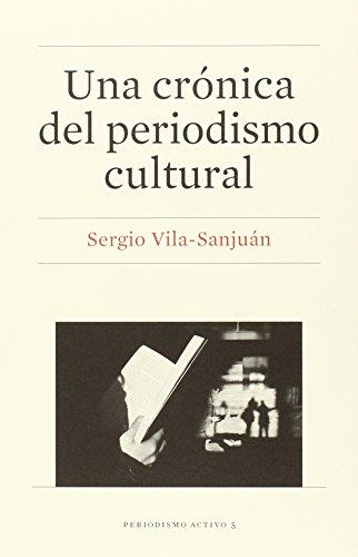 Una crónica del periodismo cultural (Periodismo Activo) por Sergio Vila-Sanjuán