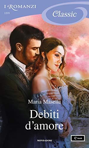 Debiti d'amore (I Romanzi Classic) di [Masella, Maria]