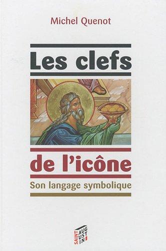 Les clefs de l'icône : Son langage symbolique par Michel Quenot