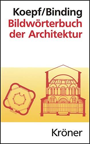 Bildwörterbuch der Architektur: Mit englischem, französischem, italienischem und spanischem Fachglossar (Kröners Taschenausgaben (KTA) 194)