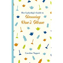 Her Ladyship's Guide to Running One's Home (Ladyship's Guides)