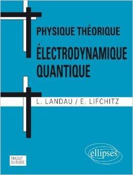Physique Théorique Électrodynamique Quantique de Lev Davidovitch Landau ,Eugueni Mikhaîlovitch Lifchits ( 22 mai 2012 )