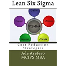Lean Six Sigma: Cost Reduction Strategies by Ade Asefeso MCIPS MBA (2014-06-03)