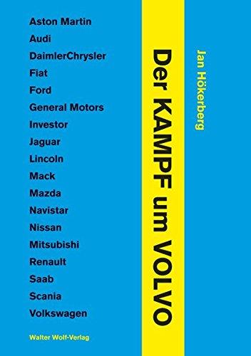 Der Kampf um Volvo: Aston Martin - Audi - DaimlerChrysler - Fiat - Ford - General Motors - Investor - Jaguar - Lincoln - Mack - Mazda - Navistar - ... - Renault - Saab - Scania - Volkswagen