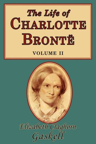 The Life  of Charlotte Bronte Volume II