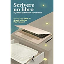 Scrivere un libro (e farselo pubblicare veramente): I consigli degli editor del Gruppo editoriale Mauri Spagnol