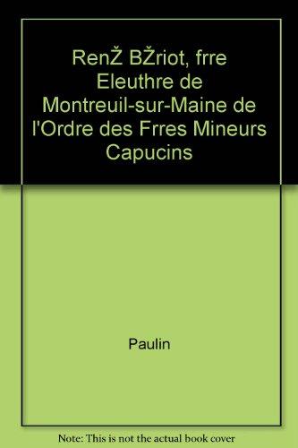 Paulin - Ren briot, frre eleuthre de montreuil-sur-maine de l ordre des frres mineurs capucins