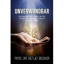 Unverwundbar: Der revolutionäre Ansatz, wie Sie mit Ihrer Vergangenheit mühelos Frieden schließen (5 Minuten täglich für ein besseres Leben 3)