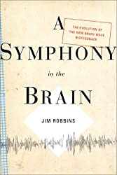 A Symphony in the Brain: The Evolution of the New Brain Wave Biofeedback by Jim Robbins (2000-05-30)