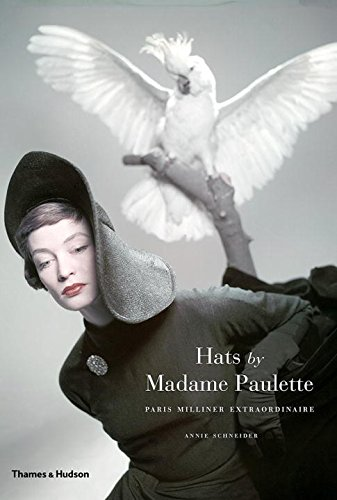 Hats by Madame Paulette: Paris Milliner Extraordinaire por Annie Schneider