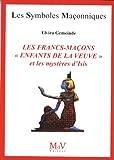 Les Francs-maçons, enfants de la veuve et les mystères d'Isis