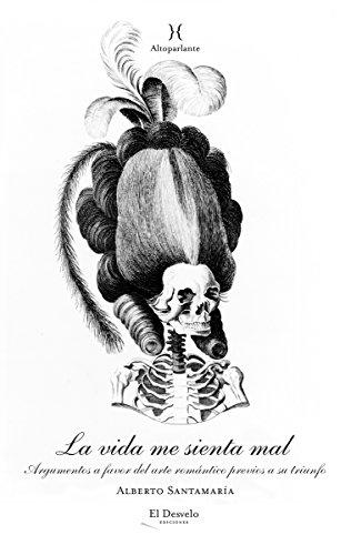 La vida me sienta mal: Argumentos a favor del arte romántico previos a su triunfo (Altoparlante nº 3)