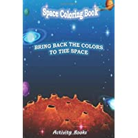 Bring back the colors to the space Space coloring book: Fantastic outer space coloring activty book for kids toddlers and teens Ships solar system astronomy aliens All ages