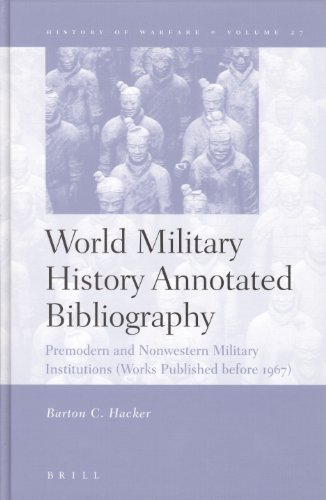World Military History Annotated Bibliography: Premodern and Nonwestern Military Institutions (Works Published Before 1967) (History of Warfare (Brill)) by Barton C Hacker (2004-12-03) par Barton C Hacker