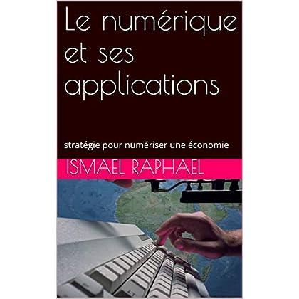 Le numérique et ses applications :  stratégie pour numériser une économie (plan stratégique pour moderniser et rendre performante une économie sous-developpée : le cas d'Haïti.)