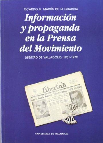 Información y propaganda en la prensa del movimiento: Libertad de Valladolid, 1931-1979 (Serie Historia y sociedad)