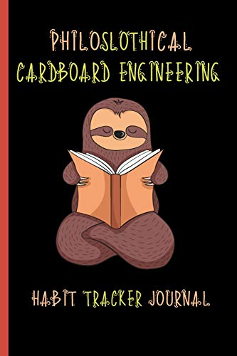 Philoslothical Cardboard Engineering Habit Tracker Journal: Build Healthy Routines, Achieve Goals and Live Your Best Life