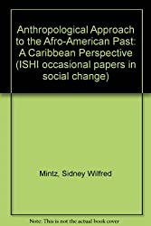 Anthropological Approach to the Afro-American Past: A Caribbean Perspective (ISHI occasional papers in social change)