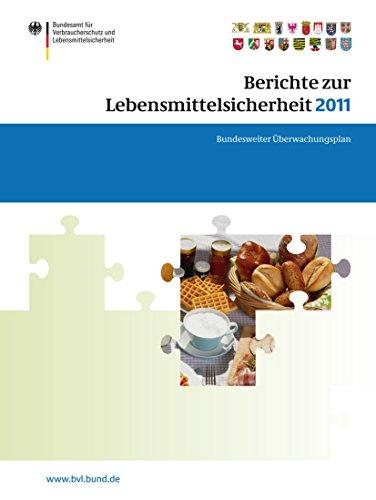 Berichte zur Lebensmittelsicherheit 2011: Bundesweiter Überwachungsplan 2011. Gemeinsamer Bericht des Bundes und der Länder (BVL-Reporte) (German Edition)
