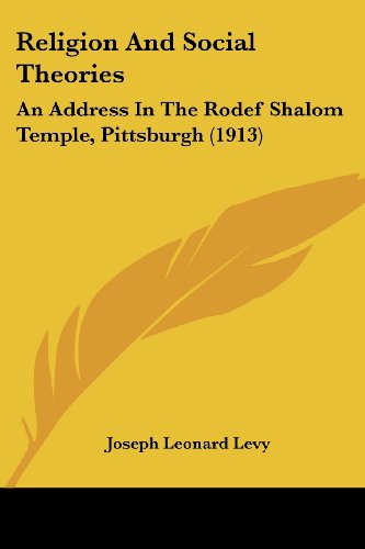 Religion and Social Theories: An Address in the Rodef Shalom Temple, Pittsburgh (1913)