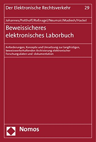 Beweissicheres elektronisches Laborbuch: Anforderungen, Konzepte und Umsetzung zur langfristigen, beweiswerterhaltenden Archivierung elektronischer ... (Der Elektronische Rechtsverkehr, Band 29)