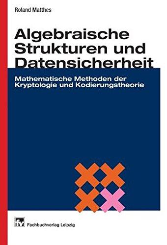 Algebra, Kryptologie und Kodierungstheorie: Mathematische Methoden der Datensicherheit