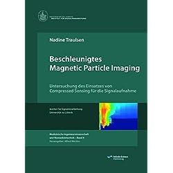 Beschleunigtes Magnetic Particle Imaging: Untersuchung des Einsatzes von Compressed Sensing für die Signalaufnahme (Medical Engineering Science and Biomedical Engineering)