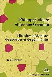 Histoires hédonistes de groupes et de géometries, Tome premier