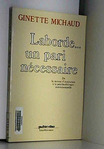 Laborde... un pari nécessaire : De la notion d'institution à la psychothérapie institutionnelle par Ginette Michaud