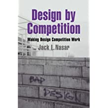 Design by Competition: Making Design Competition Work (Environment and Behavior)