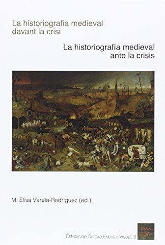 Historiografía medieval davant la crisi,La/ historiografía medieval ante la cris (Estudis de cultura escrita i visual)