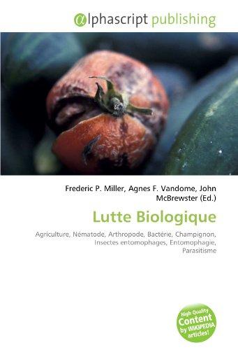 Lutte Biologique: Agriculture, Nématode, Arthropode, Bactérie, Champignon, Insectes entomophages, Entomophagie, Parasitisme