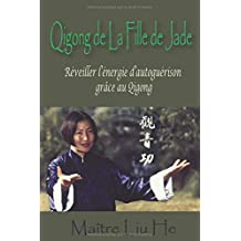 Qigong de La Fille de Jade: Réveiller l'énergie d'autoguérison grâce au Qigong