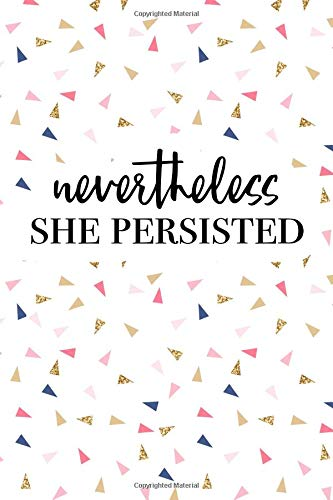 Nevertheless She Persisted: A Matte 6x9 Inch Softcover Journal Notebook With 120 Blank Lined Pages And A Uplifting Empowering Cover Slogan por Enrobed Confetti Journals