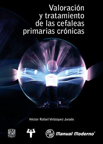 Valoración y tratamiento de las cefáleas  primarias crónicas por Héctor Rafael Velázquez Jurado