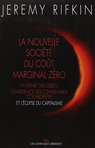 La nouvelle socit cot marginal zro : L'internet des objets, l'mergence des communaux collaboratifs et l'clipse du capitalisme
