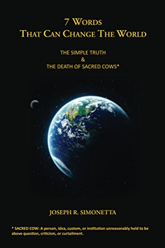7 Words That Can Change the World: The Simple Truth & The Death of Sacred Cows book cover