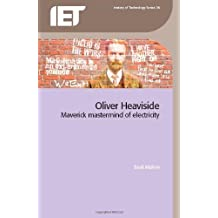 Oliver Heaviside: Maverick Mastermind of Electricity