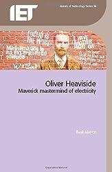 Oliver Heaviside: Maverick Mastermind of Electricity